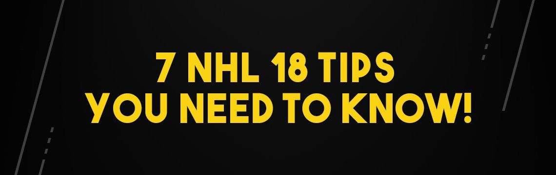 7 NHL 18 Tips You NEED to Know
